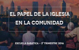 """Tercer Trimestre 2016 """"El papel de la iglesia en la comunidad"""" Introduccion – Escuela sabatica"""