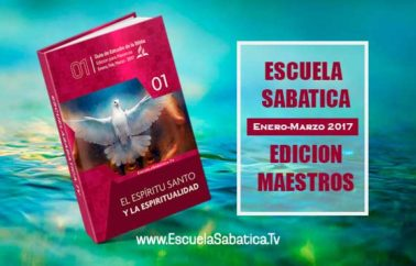 """Lección 6 Edición Maestros. """"El Espíritu Santo y una vida santa"""". Sábado 11 de Febrero 2017"""