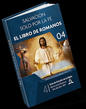 Escuela Sabatica 2017 4to trimestre Salvacion solo por la fe El libro de romanos